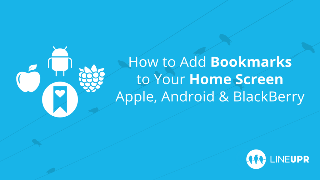 How to Add Bookmarks to your Home Screen | LineUpr Blog